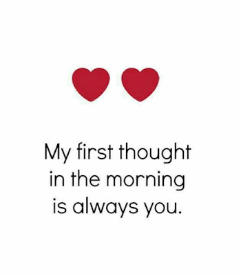 My first thought in the morning is always you.