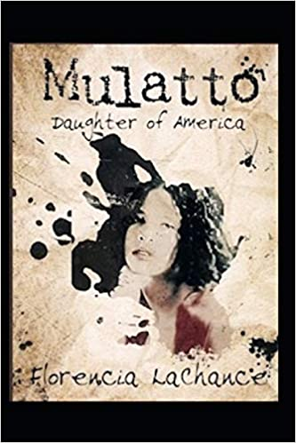 MULATTO: DAUGHTER OF AMERICA by Florencia B LaChance