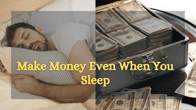 Make Money Even When You Sleep: