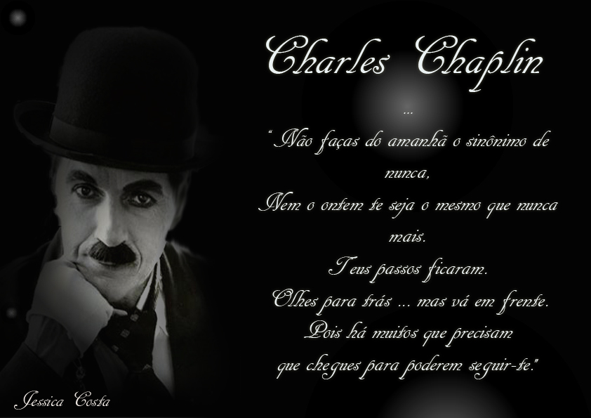 Charles Chaplin Frases A Vida é Uma Peça De Teatro: CONFISSÕES Á VIDA...: Minha Homenagem A Charles Chaplin