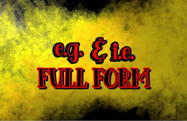 Full form of i.e. and e.g. - What is i.e. and e.g.