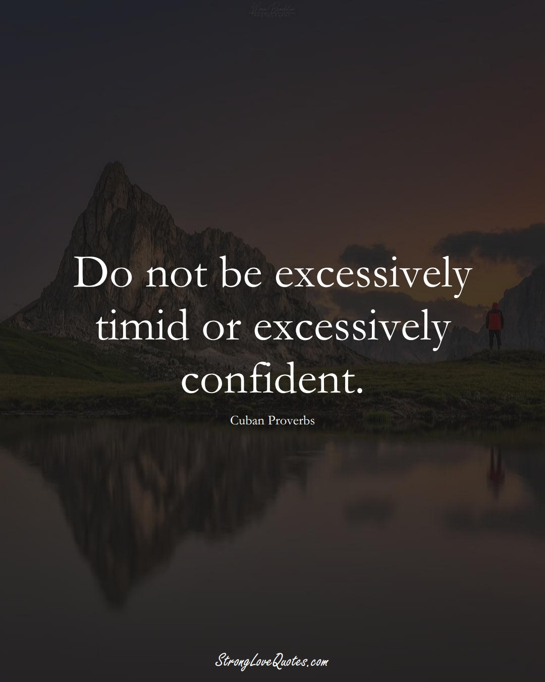 Do not be excessively timid or excessively confident. (Cuban Sayings);  #CaribbeanSayings