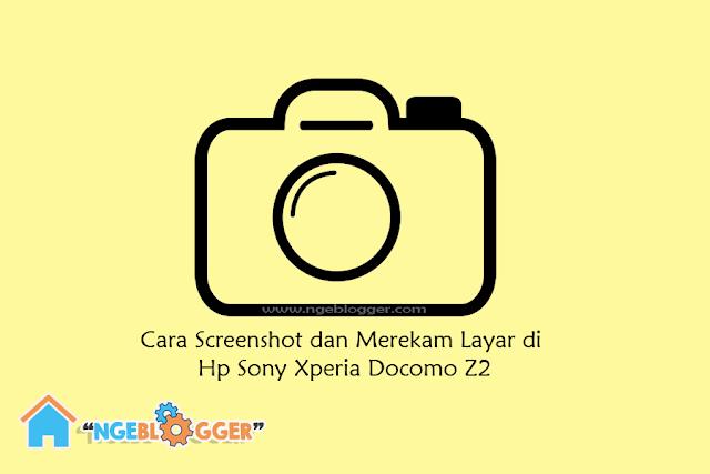 Cara Scrennshot dan Merekam Layar Hp Sony Docomo Z2