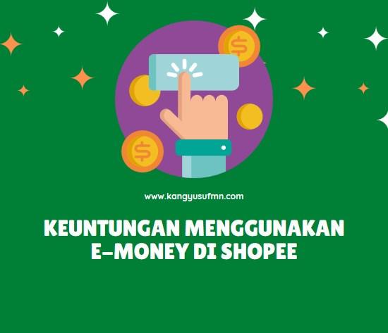 Keuntungan Menggunakan e-Money di Shopee yang Memudahkan