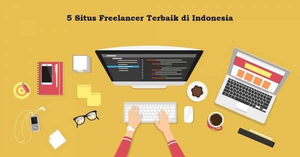 5 Rekomendasi Situs Freelancer Terbaik di Indonesia