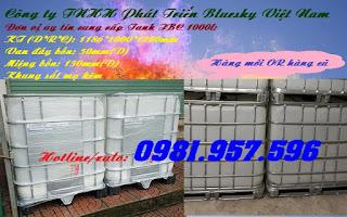 Tank IBC cũ, Tank IBC mới, bồn nhựa 1000l