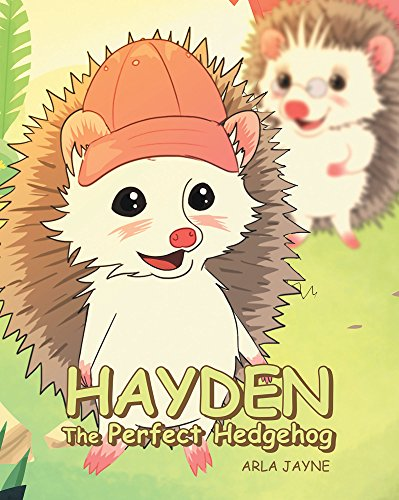 Hayden the Perfect Hedgehog by Arla Jayne