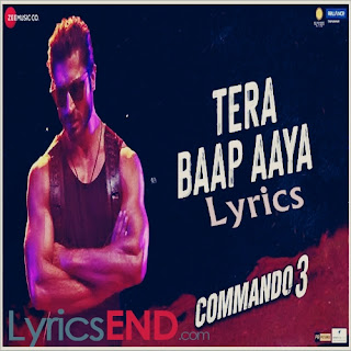 Tera Baap Aaya Lyrics - Commando 3