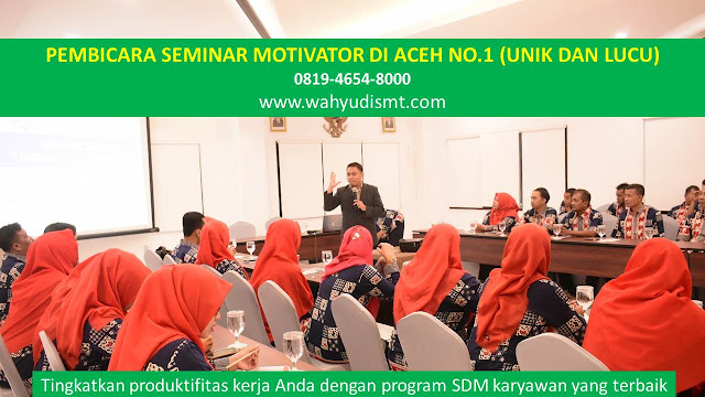 PEMBICARA SEMINAR MOTIVATOR DI ACEH NO.1,  Training Motivasi di ACEH, Softskill Training di ACEH, Seminar Motivasi di ACEH, Capacity Building di ACEH, Team Building di ACEH, Communication Skill di ACEH, Public Speaking di ACEH, Outbound di ACEH, Pembicara Seminar di ACEH