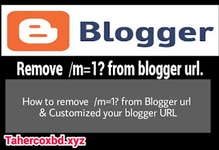"How to Disable Mobile View Parameter ""m=1?"" in Blogger  -  Remove  /m=1?  Or  m=0? suffix when visiting from mobile - Blogger, Blogspot"
