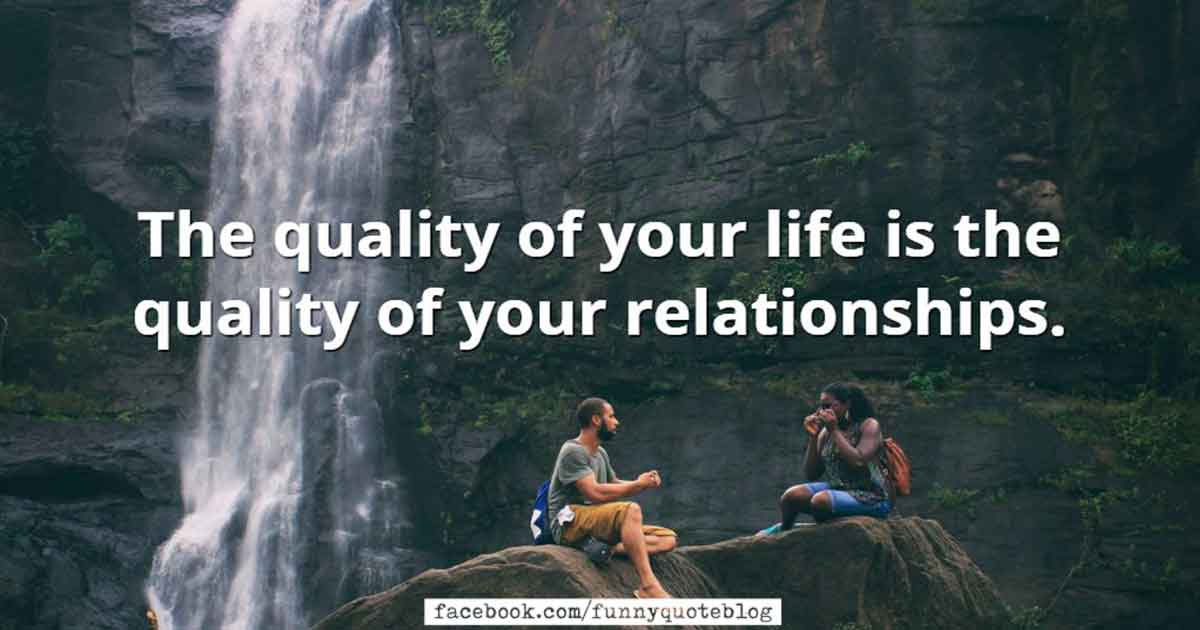 relationships quotes by Tony Robbins quote The quality of your life is the quality of your