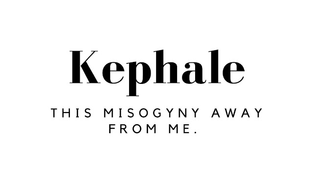 Text of a bad pun which says Kephale this misogyny away from me