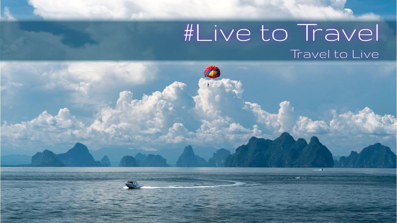 Live to Travel. Travel to Live. Thailand Phang Nga