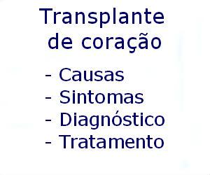 Transplante de coração para que serve como preparar como se faz riscos