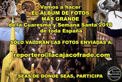 Envia tus fotos de Cuaresma 2018 y Semana Santa de 2018 al correo reportero@lacajacofrade.com para hacer el album de fotos cofrades mas grande de España que va a hacer La Caja Cofrade