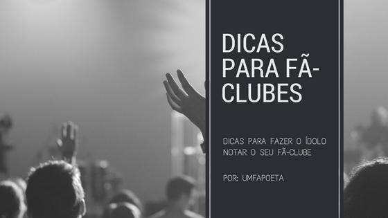 Um Fã Poeta Dicas Para Fã Clubes Como Fazer O ídolo Notar O Fc