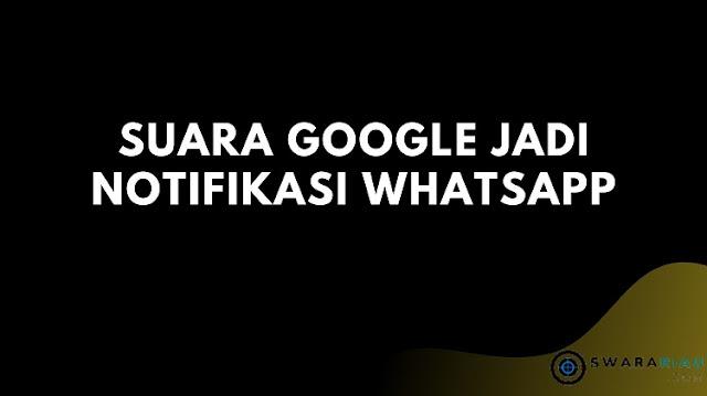 Suara Google Jadi Notifikasi WhatsApp