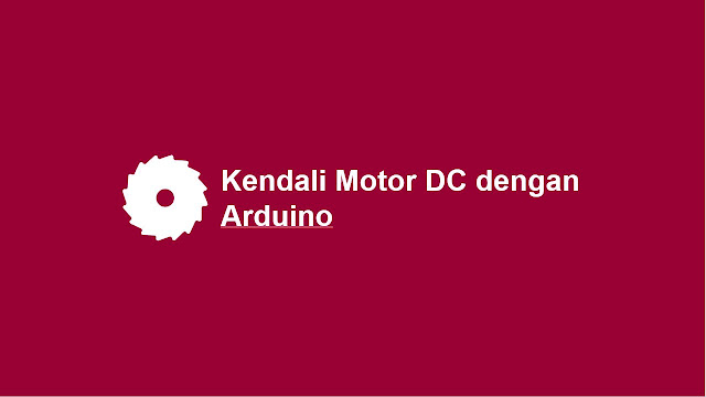 Kendali Motor DC dengan Arduino menggunakan PWM