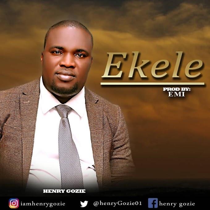Gospel Music: Henry Gozie - Ekele (prod. By Emi)