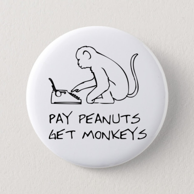 Badge: Pay Peanuts, get Monkeys