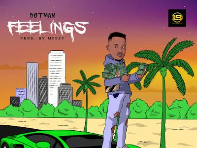MP3 & VIDEO: Dotman -- Feelings || @dotmanofficial