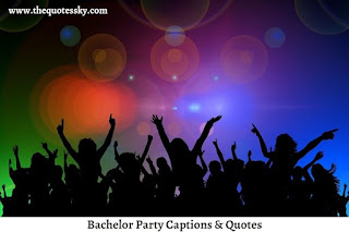 261+ Bachelor Party Captions For Instagram [ 2021 ] Also Quotes