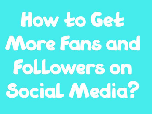 How to Get More Fans and Followers on Social Media?