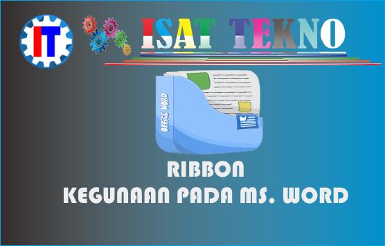 Mengenal Ribbon dan Kegunaannya Pada Microsoft Office Word 2016