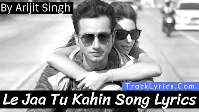 le-jaa-tu-kahin-song-lyrics-arijit-singh-sahil-fatehpuri-sufiyan-bhatt