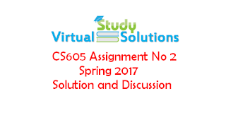 CS605 Assignment No 2 Spring 2017 Solution and Discussion
