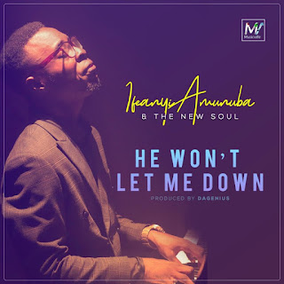 Ifeanyi Amunuba & The New Soul – He Won't Let Me Down