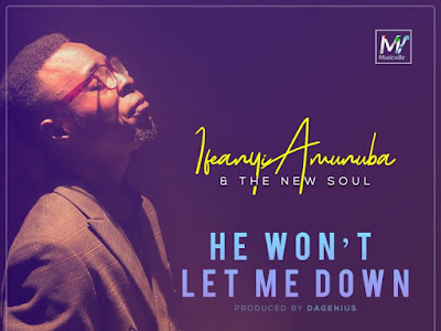 MP3 & VIDEO: Ifeanyi Amunuba & The New Soul – He Won't Let Me Down