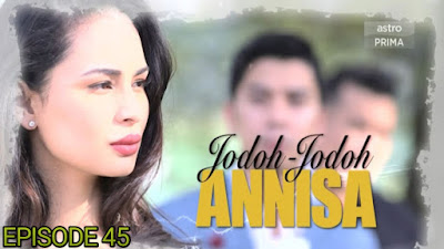 Tonton Drama Jodoh-Jodoh Annisa Episod 45