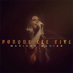Baixar Música Gospel Porque Ele Vive - Mariana Aguiar Mp3