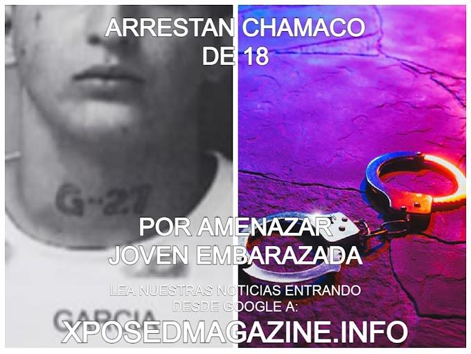 ARRESTAN CHAMACO DE 18 POR AMENAZAR JOVEN EMBARAZADA