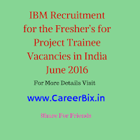 IBM Recruitment for the Fresher's for Project Trainee Vacancies in India June 2016