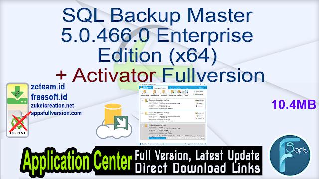 SQL Backup Master 5.0.466.0 Enterprise Edition (x64) + Activator Fullversion