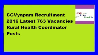 CGVyapam Recruitment 2016 Latest 763 Vacancies Rural Health Coordinator Posts