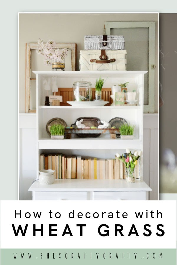 How to Decorate with Wheat Grass in your Spring Home Decor - Pinterest Pin.