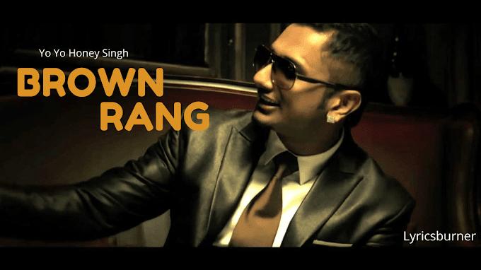 Brown Rang Lyrics - Yo Yo Honey Singh | Lyricsburner