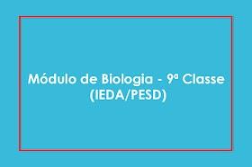 Módulo de Biologia - 9ª Classe (IEDA/PESD)