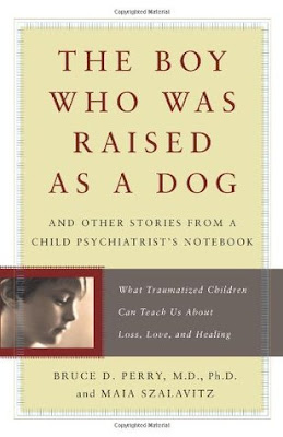The Boy Who Was Raised as a Dog by Bruce D. Perry , Maia Szalavitz