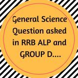 RRB General Science Questions,rrb alp general science,general science for rrb,general science important question answer 2018 rrb,general science questions,rrb group d general science