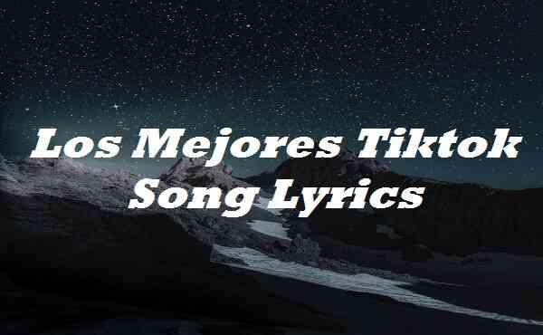 Los-Mejores-Tiktok-Song-Lyrics