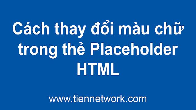 Hướng dẫn cách thay đổi màu chữ trong thẻ Placeholder HTML