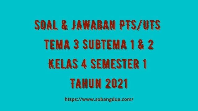 Soal & Jawaban PTS/UTS Kelas 4 Tema 3 Subtema 1 & 2 Semester 1 Tahun 2021