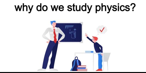 Why Do We Study Physics? 10 Reasons