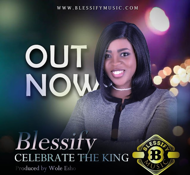 DOWNLOAD MP3: Blessify – Celebrate the King || @Blessify  @Praisejamzblog