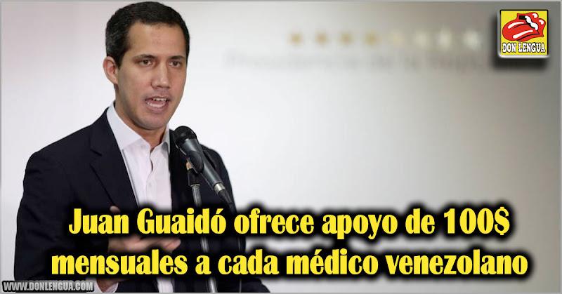 Juan Guaidó ofrece apoyo de 100$ mensuales a cada médico venezolano