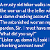 A crusty old biker walks into a bank and says to the woman
